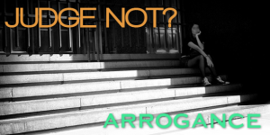 Judge_Not_Arrogance