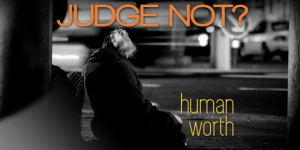 Judge_Not_Human_Worth