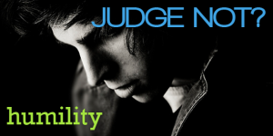 Judge_Not_Humility